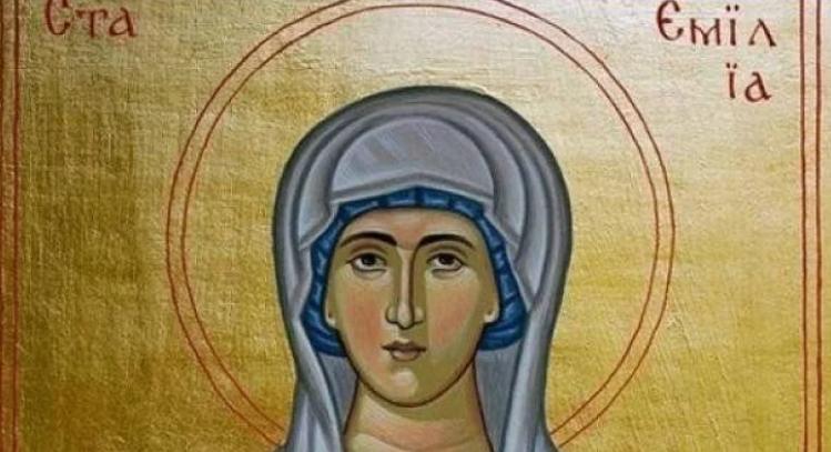 На 30 май почитаме паметта на Св. Емилия. Тя е